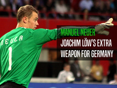 Manuel Neuer: The extra player in Joachim Löw's Germany