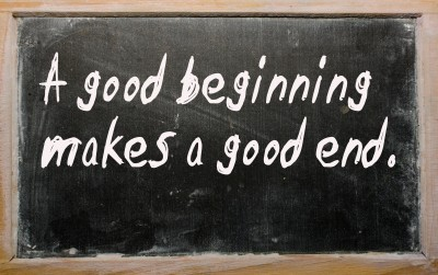 A good beginning makes a good end